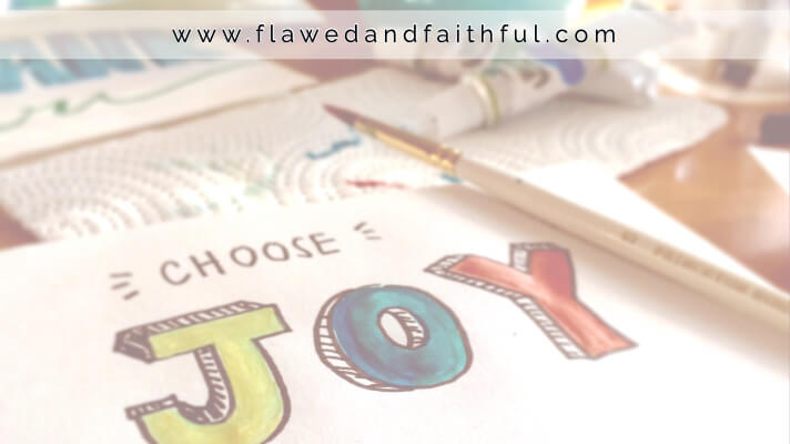 choose joy. Flawed & Faithful - A Faith and Lifestyle Blog. How to be happy | How to be joyful