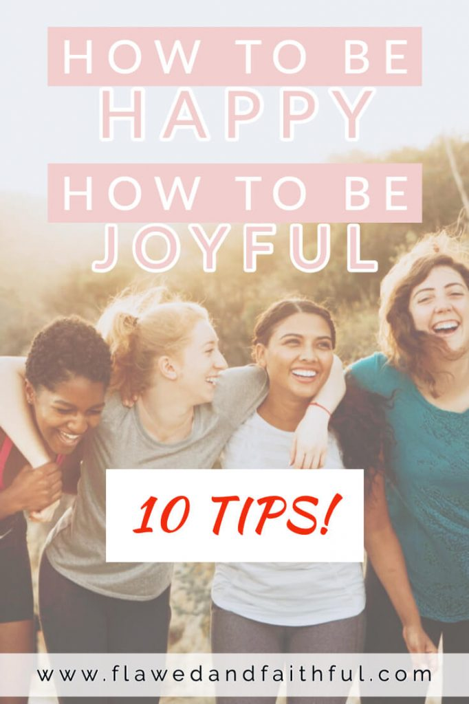 Flawed & Faithful - A Faith and Lifestyle Blog. How to be happy | How to be joyful in 10 tips!